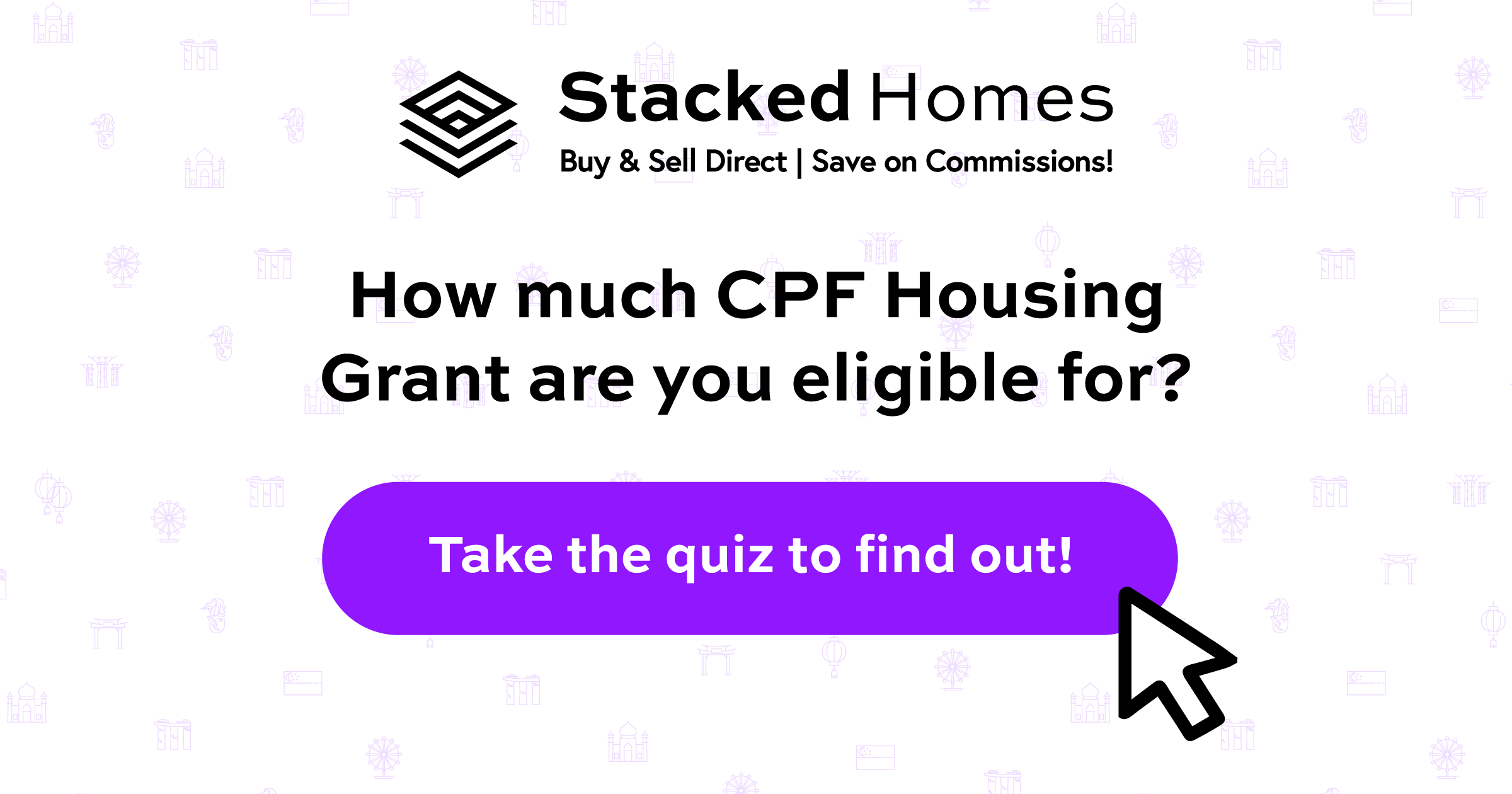 CPF Housing Grant Interactive Quiz by Stacked Homes - Buy & Sell Direct, Save on Commissions!