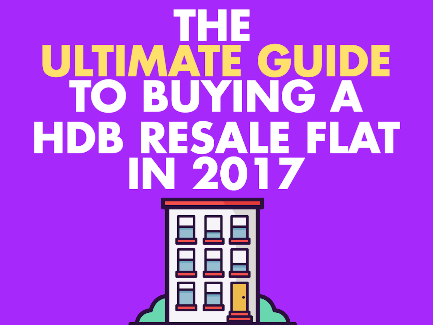 The Ultimate Guide to buying a resale HDB flat in 2017 ...