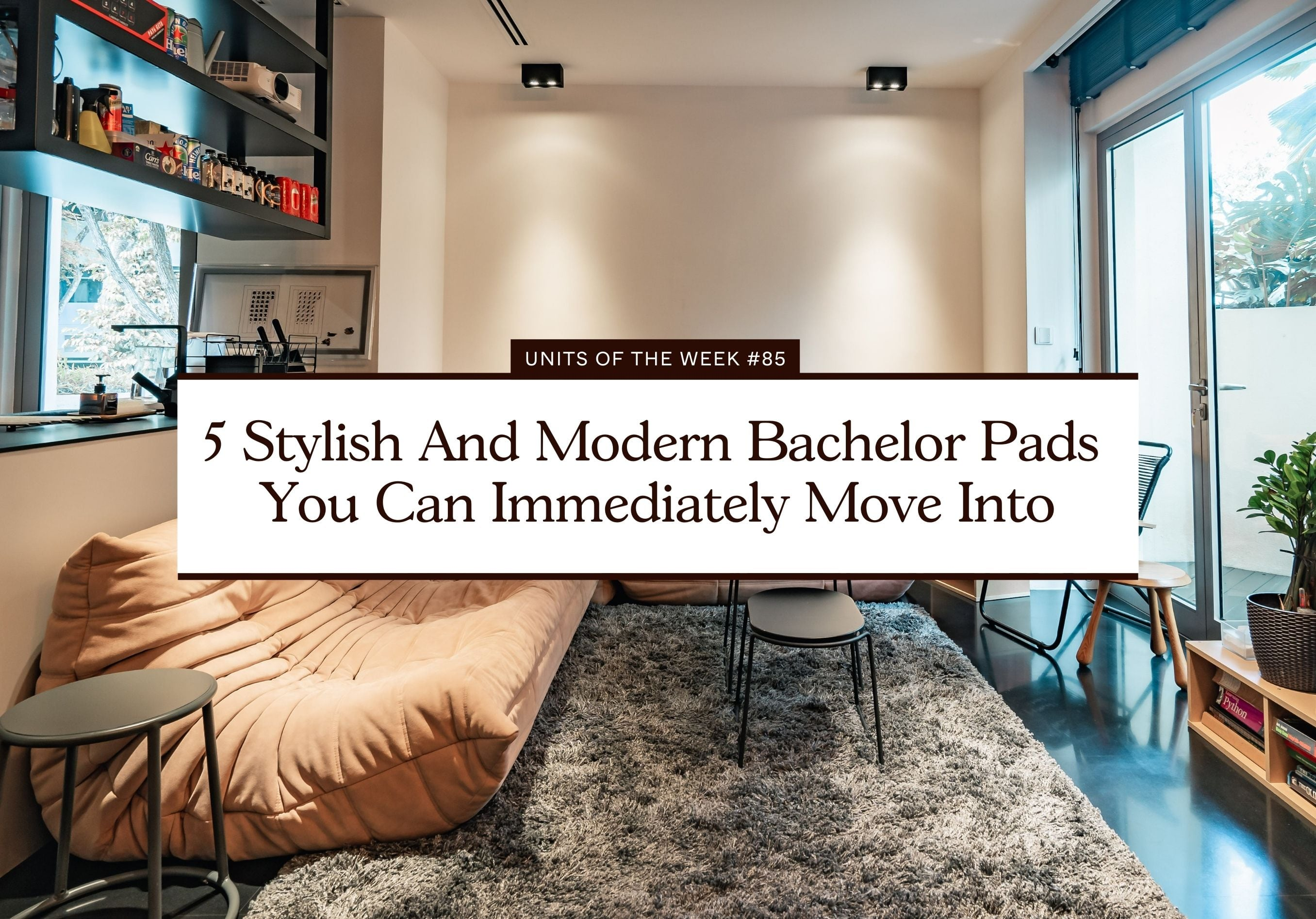 5 Stylish And Modern Bachelor Pads You Can Immediately Move Into Unit of the Week 85